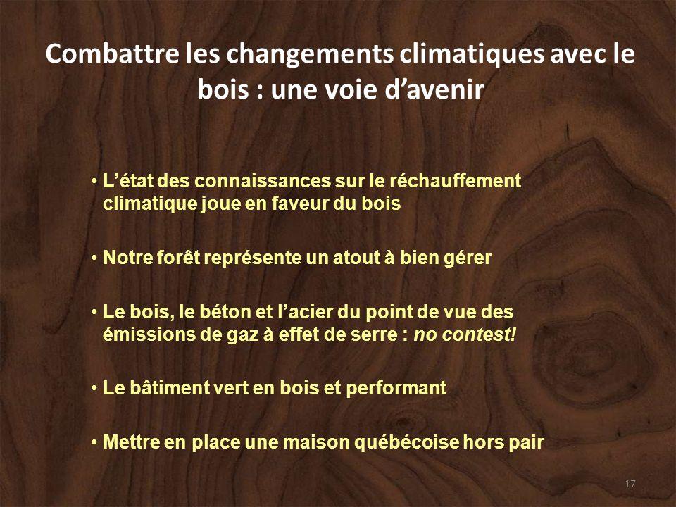 17 Létat des connaissances sur le réchauffement climatique joue en faveur du bois Notre forêt représente un atout à bien gérer Le bois, le béton et lacier du point de vue des émissions de gaz à effet de serre : no contest.