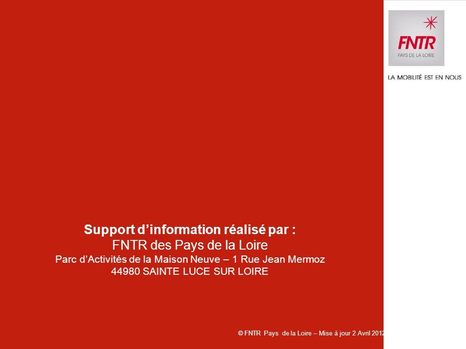Support dinformation réalisé par : FNTR des Pays de la Loire Parc dActivités de la Maison Neuve – 1 Rue Jean Mermoz 44980 SAINTE LUCE SUR LOIRE