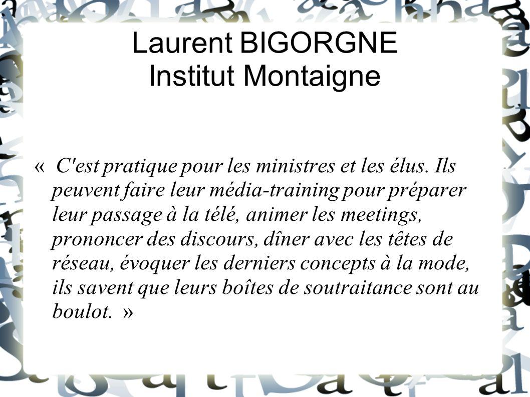Laurent BIGORGNE Institut Montaigne « C'est pratique pour les ministres et les élus. Ils peuvent faire leur média-training pour préparer leur passage