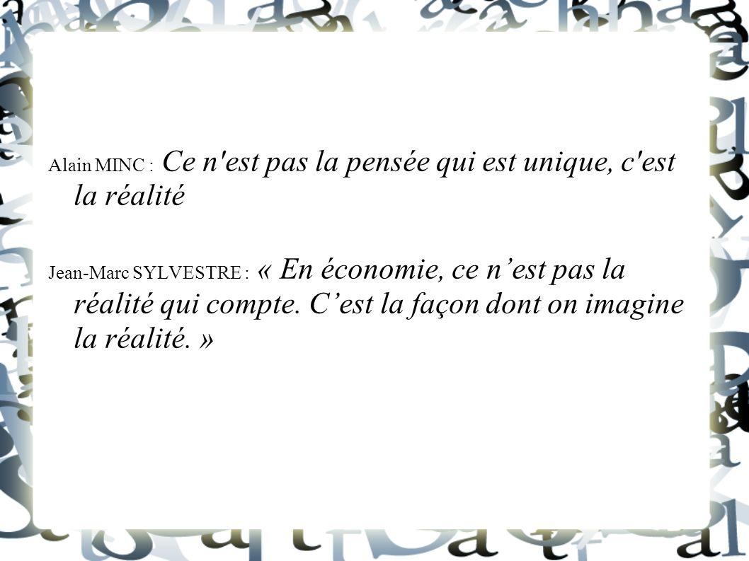 Alain MINC : Ce n'est pas la pensée qui est unique, c'est la réalité Jean-Marc SYLVESTRE : « En économie, ce nest pas la réalité qui compte. Cest la f