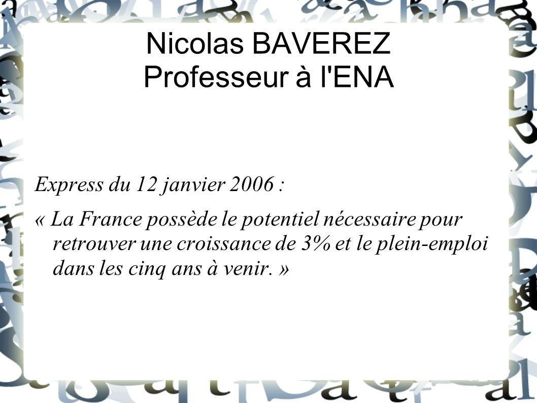 Nicolas BAVEREZ Professeur à l'ENA Express du 12 janvier 2006 : « La France possède le potentiel nécessaire pour retrouver une croissance de 3% et le