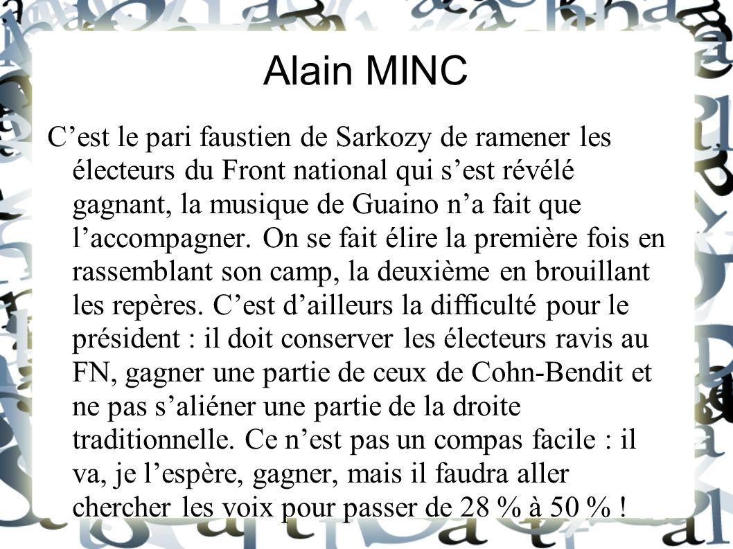 Alain MINC Cest le pari faustien de Sarkozy de ramener les électeurs du Front national qui sest révélé gagnant, la musique de Guaino na fait que lacco