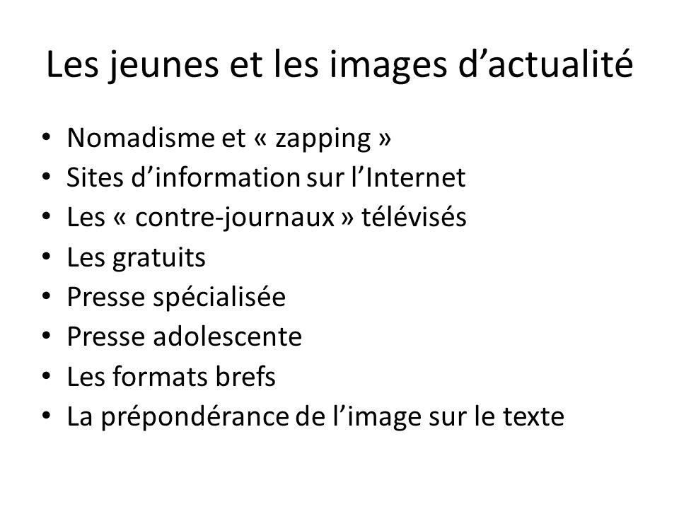 Les jeunes et les images dactualité Nomadisme et « zapping » Sites dinformation sur lInternet Les « contre-journaux » télévisés Les gratuits Presse sp