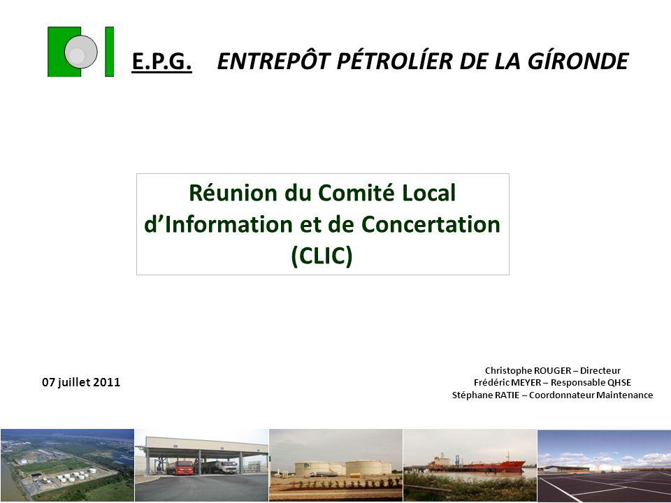 E.P.G. ENTREPÔT PÉTROLÍER DE LA GÍRONDE Réunion du Comité Local dInformation et de Concertation (CLIC) 07 juillet 2011 Christophe ROUGER – Directeur F