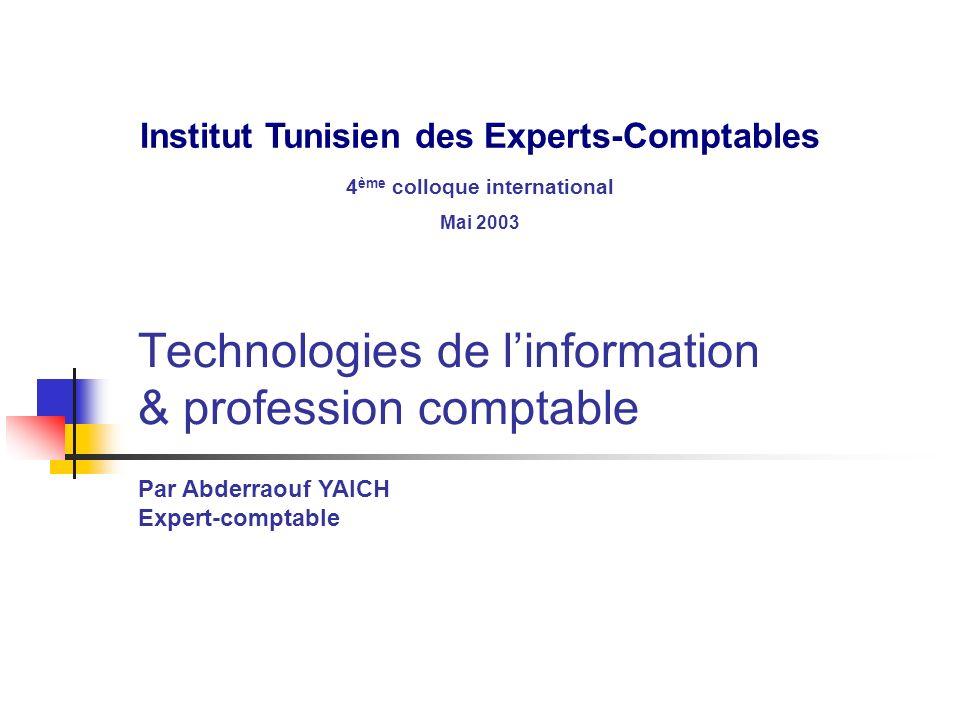 Technologies de linformation & profession comptable Par Abderraouf YAICH Expert-comptable Institut Tunisien des Experts-Comptables 4 ème colloque inte