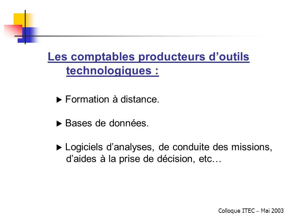 Colloque ITEC – Mai 2003 Les comptables producteurs doutils technologiques : Formation à distance. Bases de données. Logiciels danalyses, de conduite