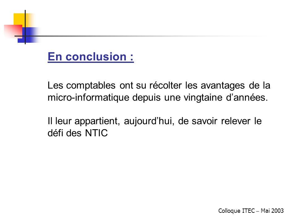 Colloque ITEC – Mai 2003 En conclusion : Les comptables ont su récolter les avantages de la micro-informatique depuis une vingtaine dannées. Il leur a