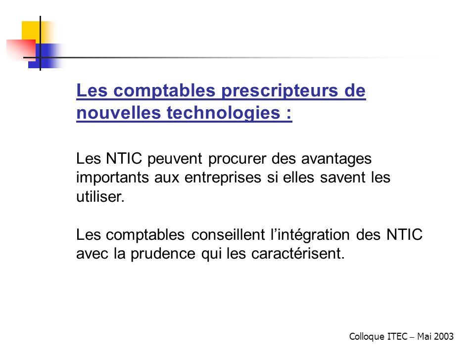 Colloque ITEC – Mai 2003 Les comptables prescripteurs de nouvelles technologies : Les NTIC peuvent procurer des avantages importants aux entreprises s