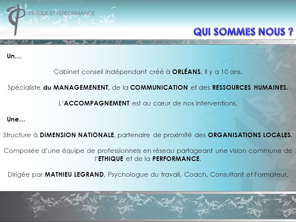 Un… Cabinet conseil indépendant créé à ORLÉANS, il y a 10 ans. Spécialiste du MANAGEMENENT, de la COMMUNICATION et des RESSOURCES HUMAINES. L ACCOMPAG