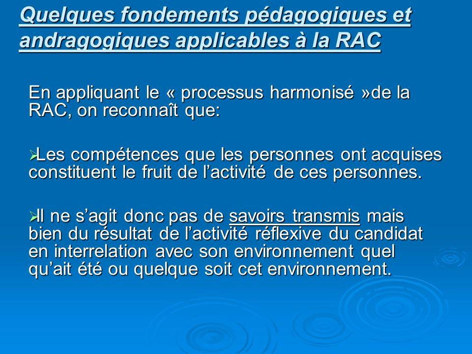 En appliquant le « processus harmonisé »de la RAC, on reconnaît que: Les compétences que les personnes ont acquises constituent le fruit de lactivité de ces personnes.