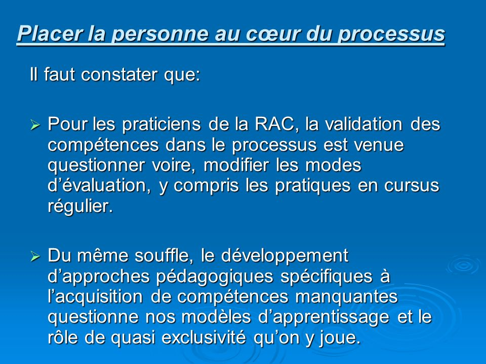 Il faut constater que: Pour les praticiens de la RAC, la validation des compétences dans le processus est venue questionner voire, modifier les modes dévaluation, y compris les pratiques en cursus régulier.
