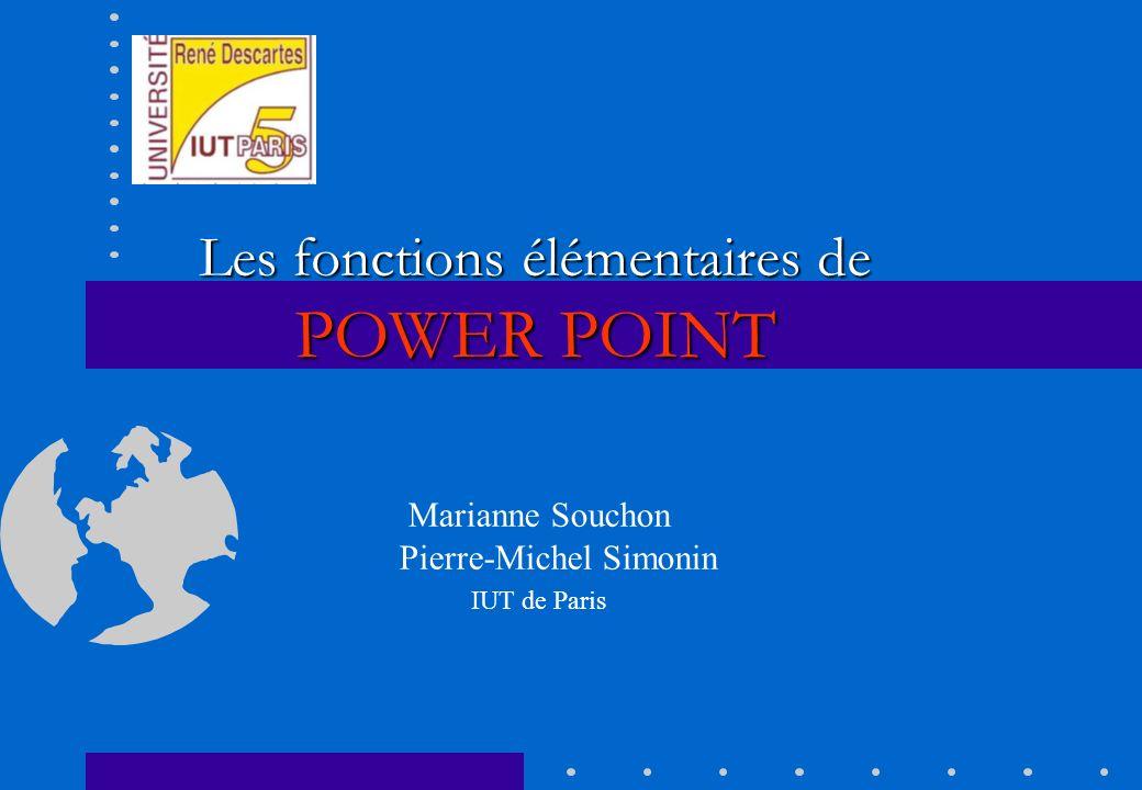 Les fonctions élémentaires de POWER POINT Marianne Souchon Pierre-Michel Simonin IUT de Paris