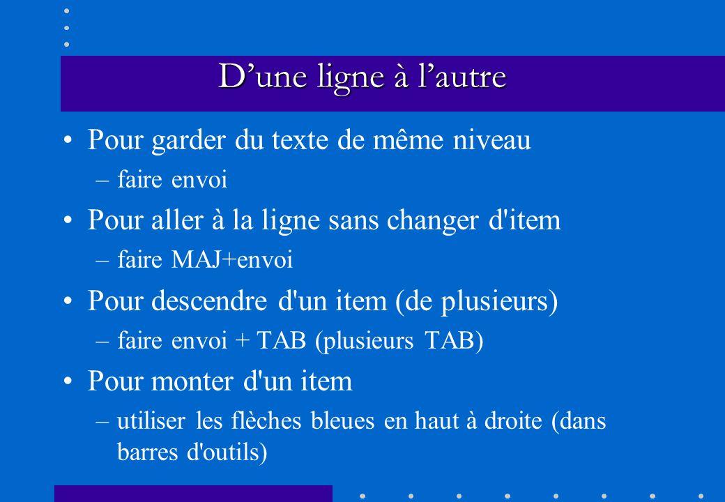 Dune ligne à lautre Pour garder du texte de même niveau –faire envoi Pour aller à la ligne sans changer d'item –faire MAJ+envoi Pour descendre d'un it