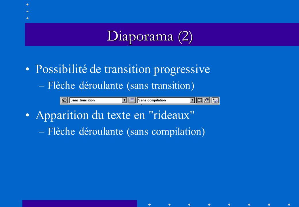 Possibilité de transition progressive –Flèche déroulante (sans transition) Apparition du texte en