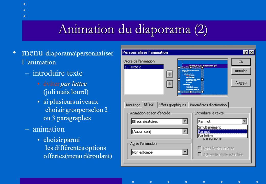Animation du diaporama (2) menu diaporama\personnaliser l animation –introduire texte éviter par lettre (joli mais lourd) si plusieurs niveaux choisir