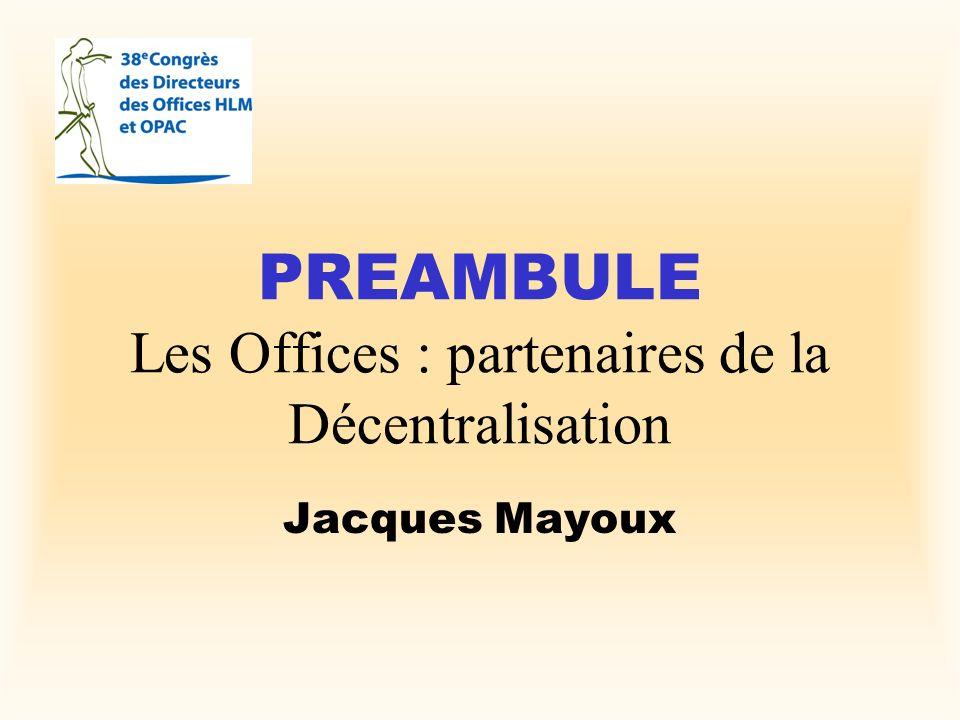 PREAMBULE Les Offices : partenaires de la Décentralisation Jacques Mayoux