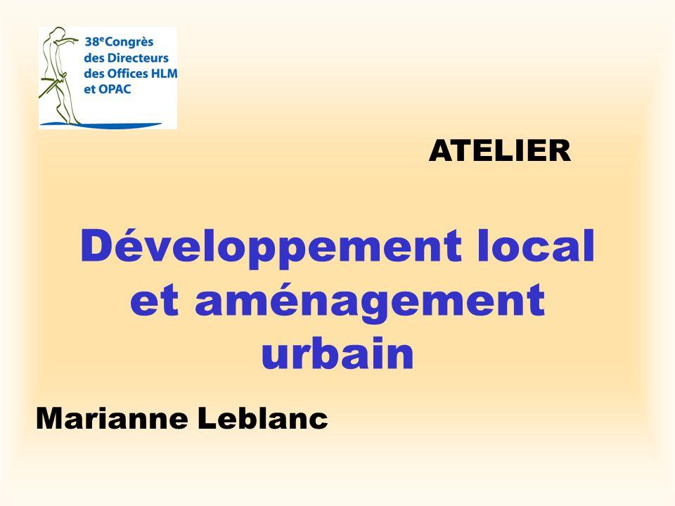 Développement local et aménagement urbain Marianne Leblanc ATELIER