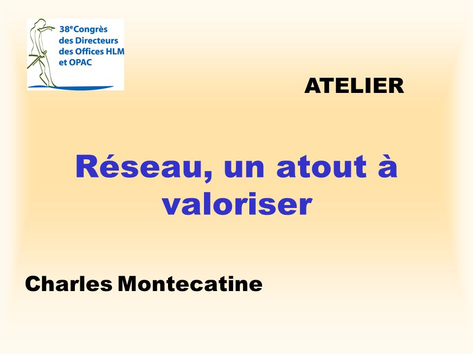 Réseau, un atout à valoriser Charles Montecatine ATELIER