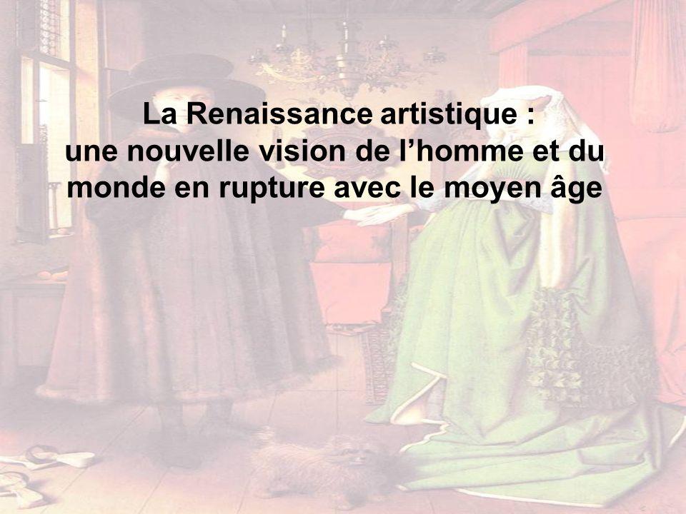 La Renaissance artistique : une nouvelle vision de lhomme et du monde en rupture avec le moyen âge