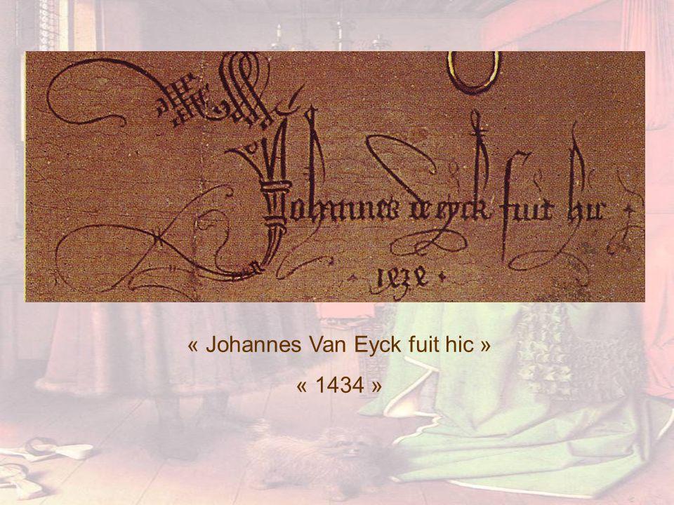 « Johannes Van Eyck fuit hic » « 1434 »