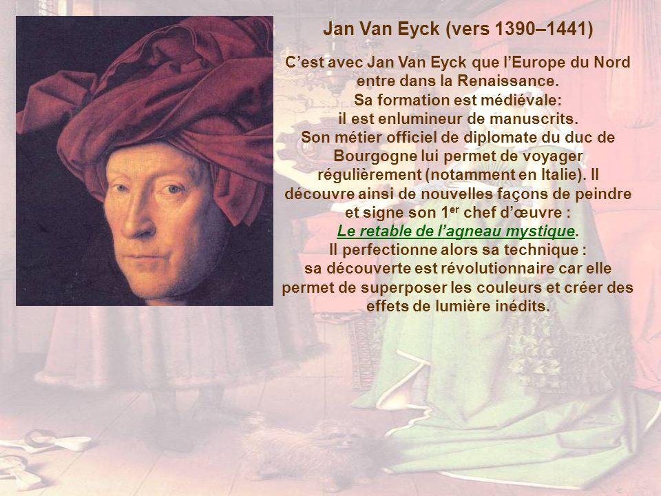 Jan Van Eyck (vers 1390–1441) Cest avec Jan Van Eyck que lEurope du Nord entre dans la Renaissance. Sa formation est médiévale: il est enlumineur de m