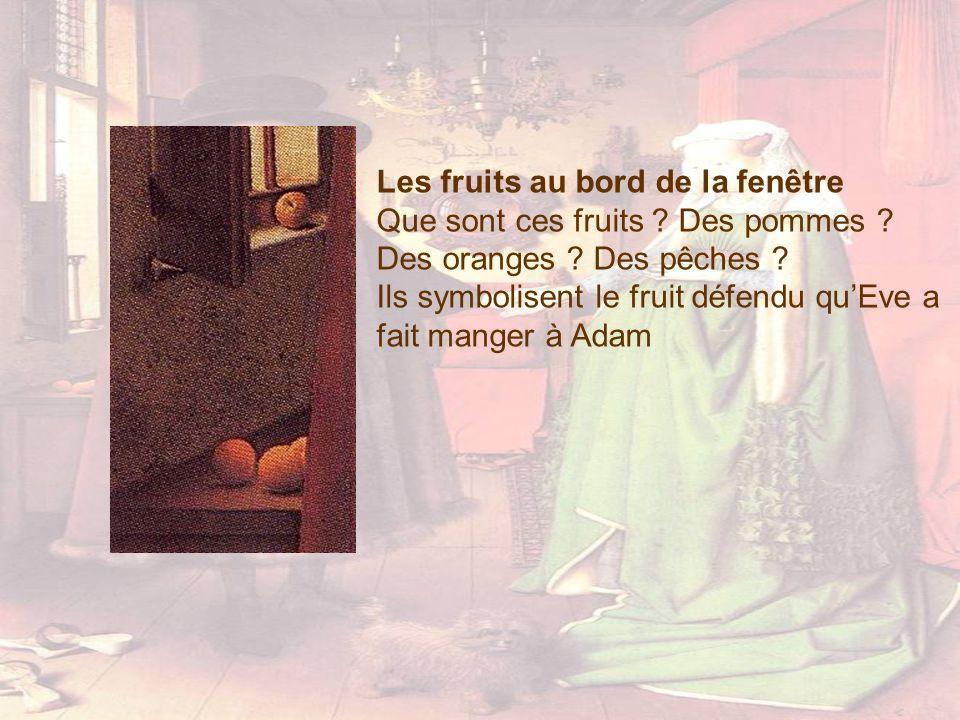 Les fruits au bord de la fenêtre Que sont ces fruits ? Des pommes ? Des oranges ? Des pêches ? Ils symbolisent le fruit défendu quEve a fait manger à