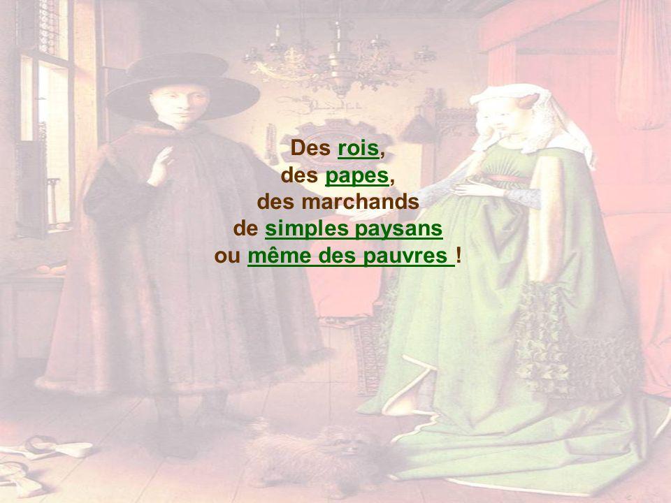 Des rois,rois des papes,papes des marchands de simples paysanssimples paysans ou même des pauvres !même des pauvres
