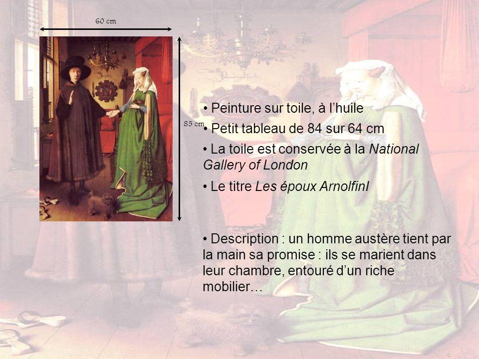 60 cm 85 cm Peinture sur toile, à lhuile La toile est conservée à la National Gallery of London Le titre Les époux ArnolfinI Description : un homme au