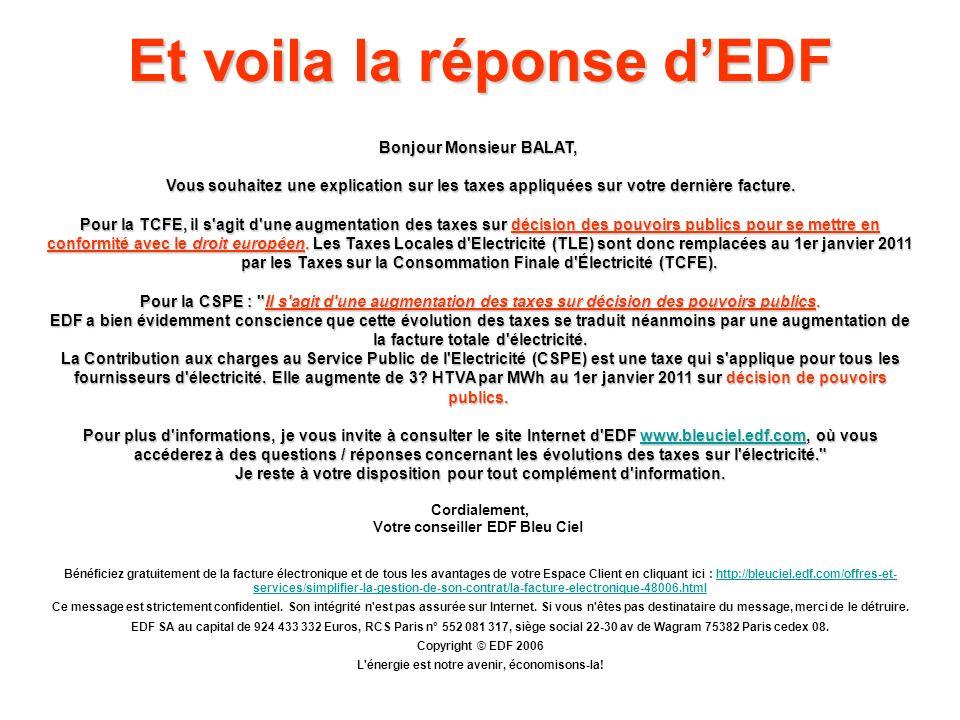 Et voila la réponse dEDF Bonjour Monsieur BALAT, Bonjour Monsieur BALAT, Vous souhaitez une explication sur les taxes appliquées sur votre dernière fa