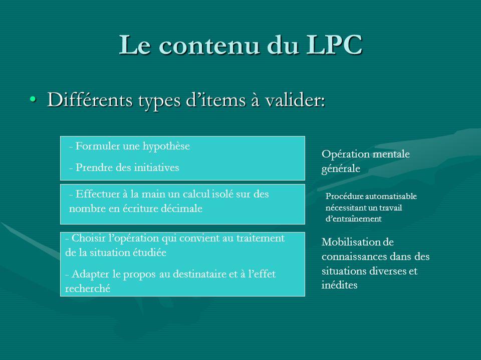 Le contenu du LPC Différents types ditems à valider:Différents types ditems à valider: - Formuler une hypothèse - Prendre des initiatives - Effectuer
