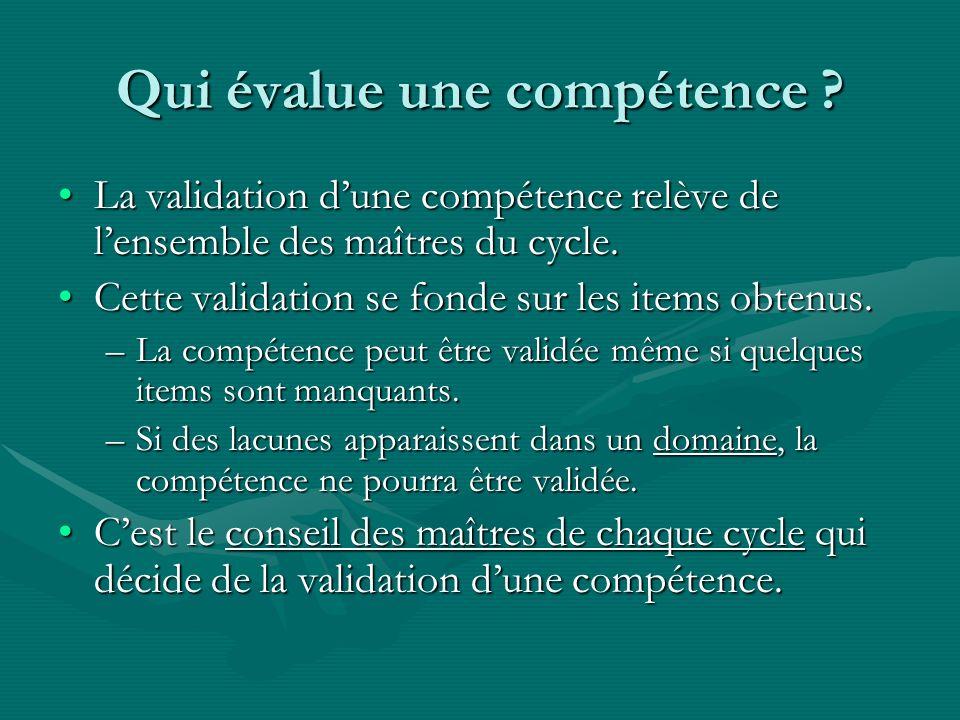 Qui évalue une compétence ? La validation dune compétence relève de lensemble des maîtres du cycle.La validation dune compétence relève de lensemble d