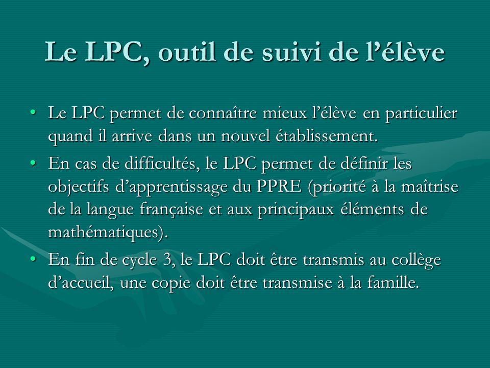 Le LPC, outil de suivi de lélève Le LPC permet de connaître mieux lélève en particulier quand il arrive dans un nouvel établissement.Le LPC permet de