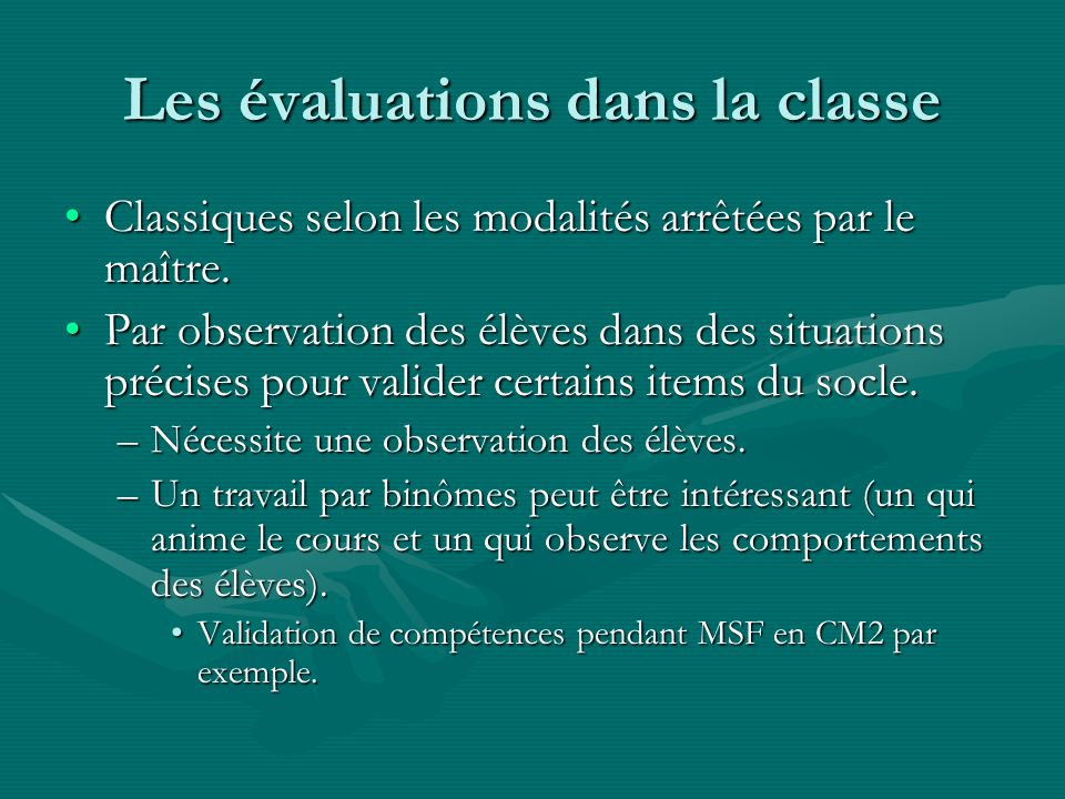 Les évaluations dans la classe Classiques selon les modalités arrêtées par le maître.Classiques selon les modalités arrêtées par le maître. Par observ