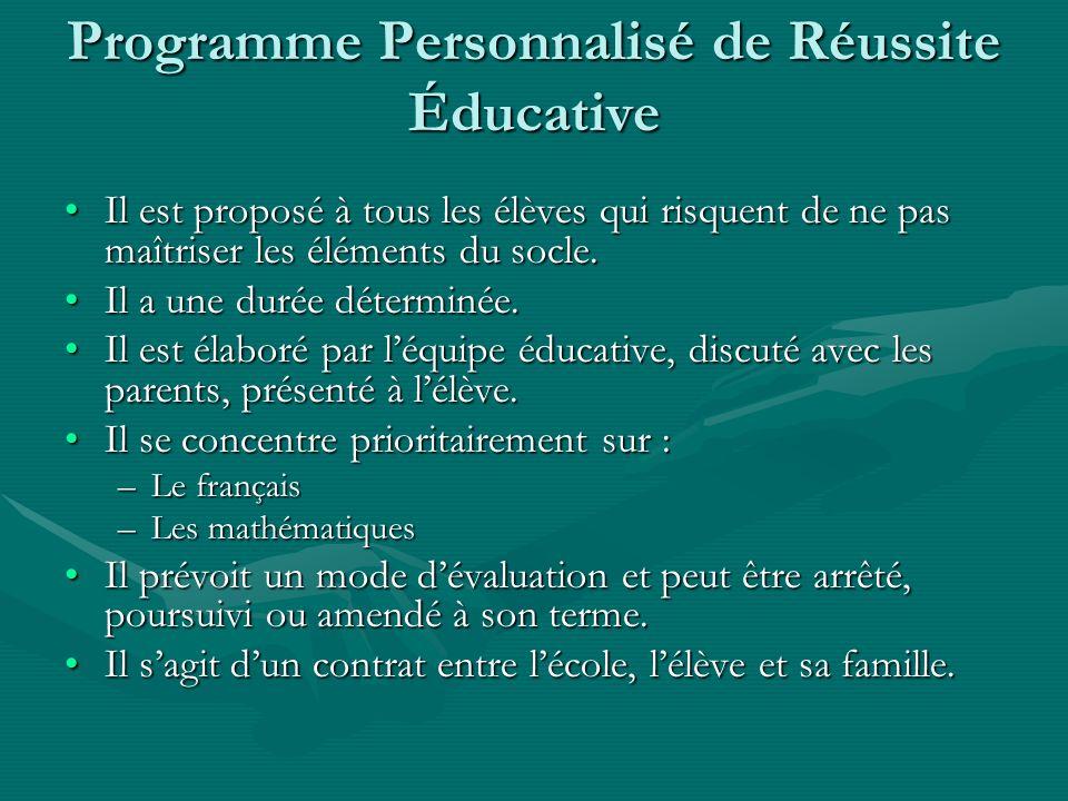 Programme Personnalisé de Réussite Éducative Il est proposé à tous les élèves qui risquent de ne pas maîtriser les éléments du socle.Il est proposé à