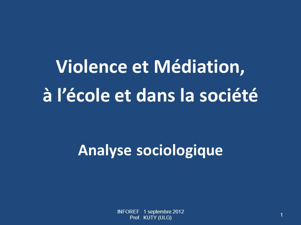 Violence et Médiation, à lécole et dans la société Analyse sociologique INFOREF 1 septembre 2012 Prof.