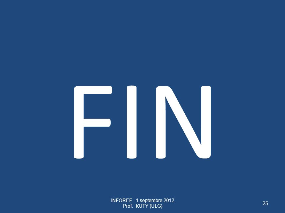 FIN INFOREF 1 septembre 2012 Prof. KUTY (ULG) 25