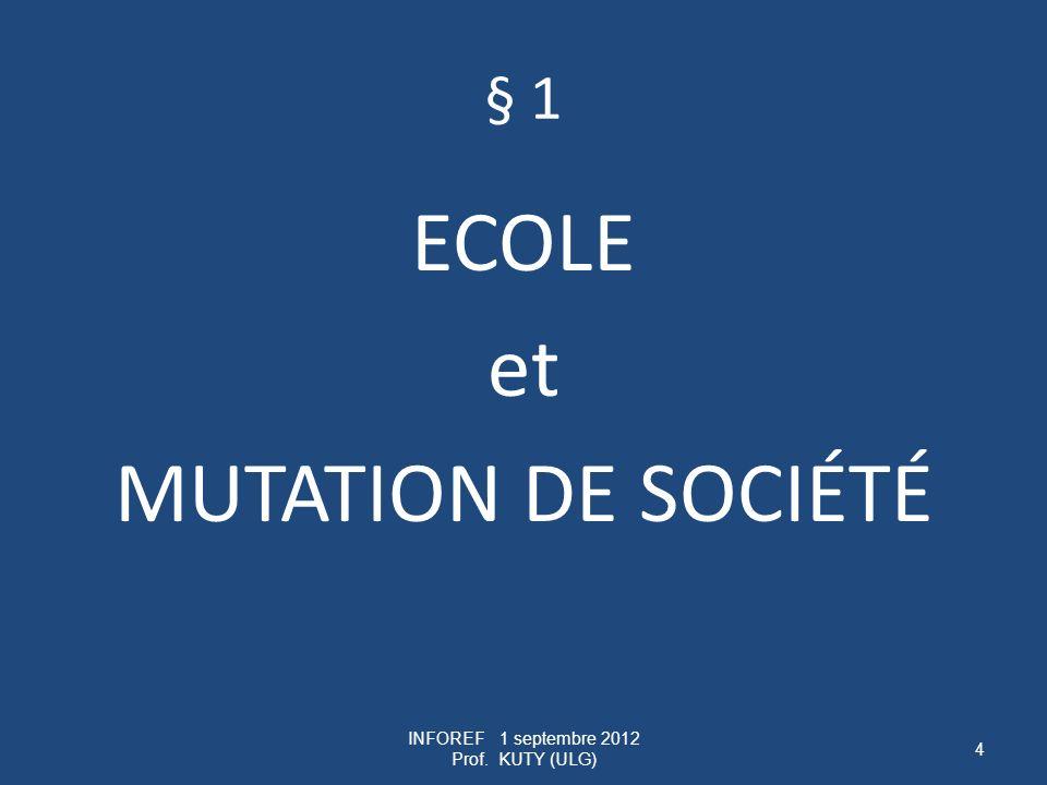 § 1 ECOLE et MUTATION DE SOCIÉTÉ INFOREF 1 septembre 2012 Prof. KUTY (ULG) 4