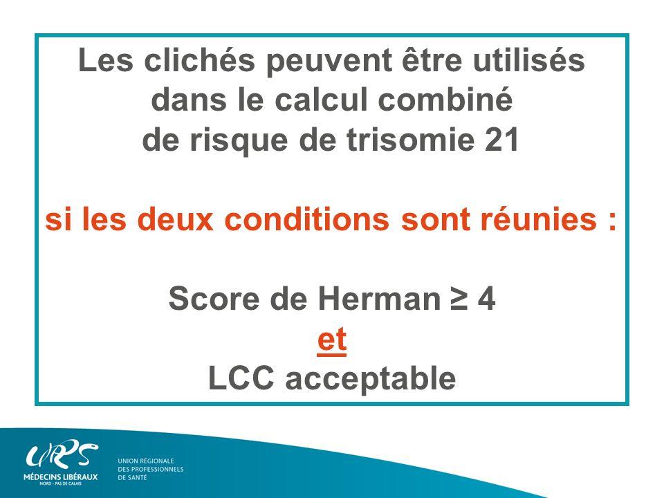 Les clichés peuvent être utilisés dans le calcul combiné de risque de trisomie 21 si les deux conditions sont réunies : Score de Herman 4 et LCC acceptable