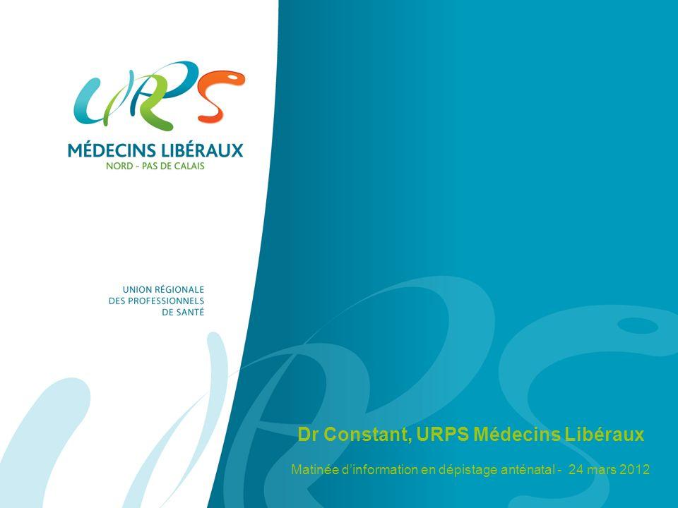 Dr Constant, URPS Médecins Libéraux Matinée dinformation en dépistage anténatal - 24 mars 2012