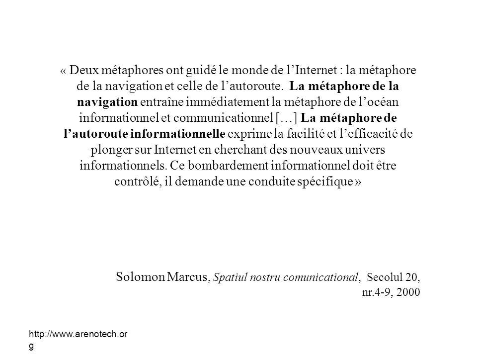 http://www.arenotech.or g « Deux métaphores ont guidé le monde de lInternet : la métaphore de la navigation et celle de lautoroute. La métaphore de la