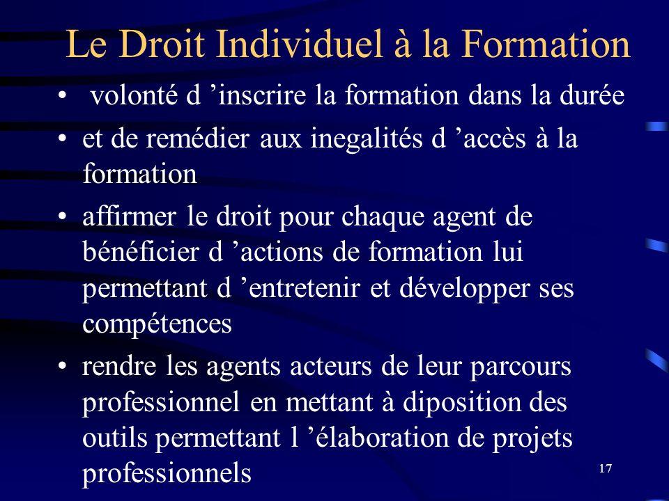 17 Le Droit Individuel à la Formation volonté d inscrire la formation dans la durée et de remédier aux inegalités d accès à la formation affirmer le d