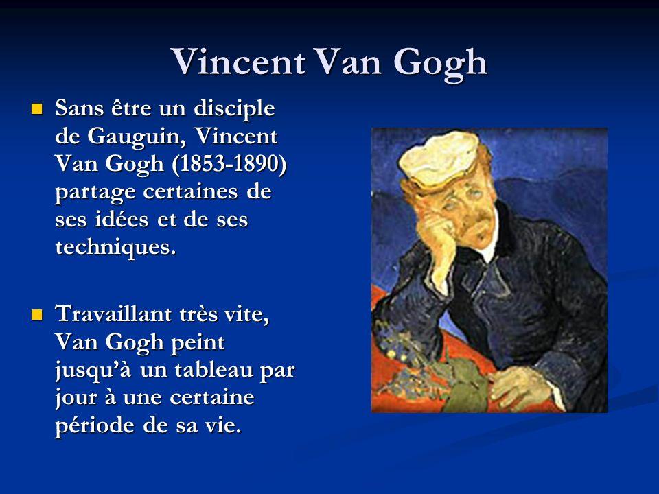 Sans être un disciple de Gauguin, Vincent Van Gogh (1853-1890) partage certaines de ses idées et de ses techniques. Sans être un disciple de Gauguin,