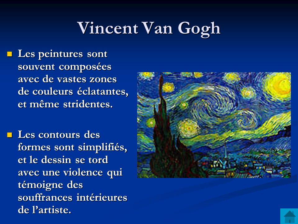 Vincent Van Gogh Les peintures sont souvent composées avec de vastes zones de couleurs éclatantes, et même stridentes. Les peintures sont souvent comp