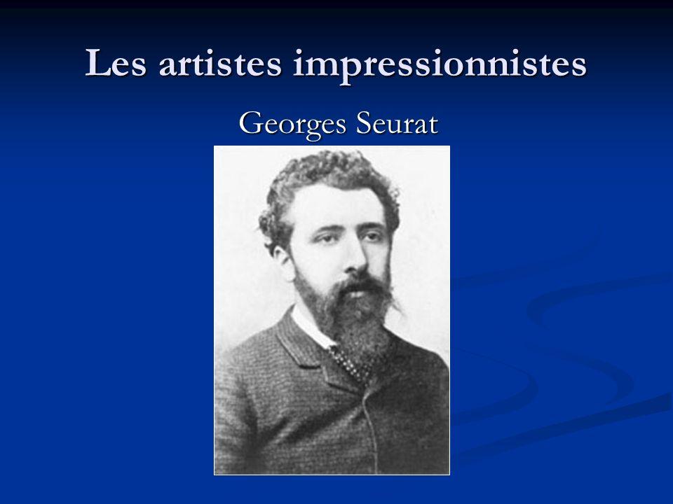 Les artistes impressionnistes Georges Seurat Georges Seurat