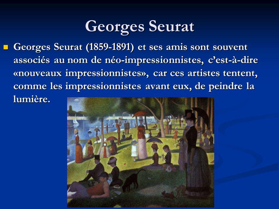 Georges Seurat Georges Seurat (1859-1891) et ses amis sont souvent associés au nom de néo-impressionnistes, cest-à-dire «nouveaux impressionnistes», c