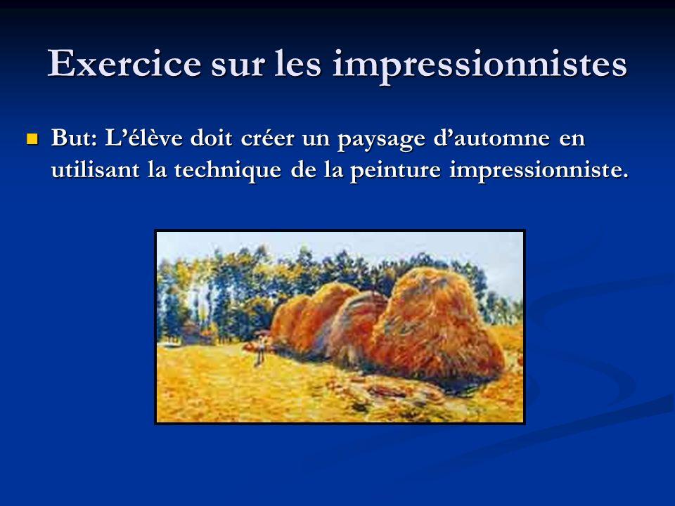 Exercice sur les impressionnistes But: Lélève doit créer un paysage dautomne en utilisant la technique de la peinture impressionniste. But: Lélève doi
