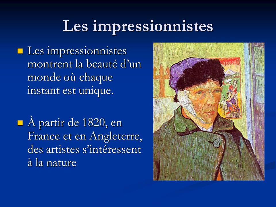 Les impressionnistes Les impressionnistes montrent la beauté dun monde où chaque instant est unique. Les impressionnistes montrent la beauté dun monde
