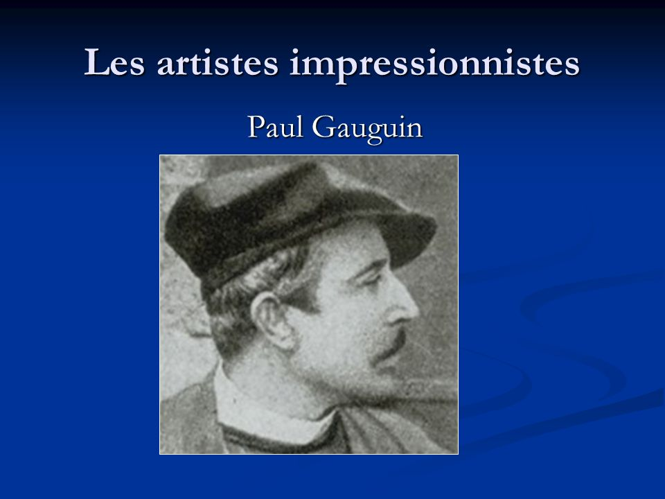 Les artistes impressionnistes Paul Gauguin