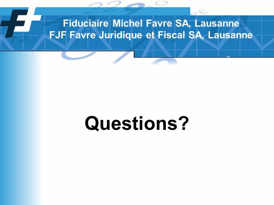 Questions Fiduciaire Michel Favre SA, Lausanne FJF Favre Juridique et Fiscal SA, Lausanne