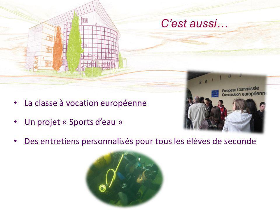 Cest aussi… La classe à vocation européenne Un projet « Sports deau » Des entretiens personnalisés pour tous les élèves de seconde